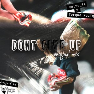 Volts SA TorQue MuziQ – Dont Give Up Original Mix Hiphopza - Volts SA & TorQue MuziQ – Dont Give Up (Original Mix)