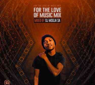 10452 375x337 - Dj Msoja SA – For The Love Of Music Mix