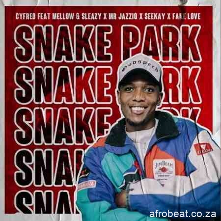 Cyfred Mellow Sleazy SeeKay – Snake Park Ft. Mr JazziQ Fake Love Hiphopza - Cyfred, Mellow, Sleazy & SeeKay – Snake Park Ft. Mr JazziQ & Fake Love