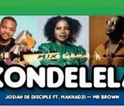 Josiah De Disciple – KONDELELA Ft. Makhadzi Mr Brown Hiphopza - Josiah De Disciple – KONDELELA Ft. Makhadzi & Mr Brown