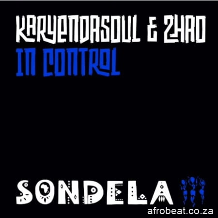 Karyendasoul – In Control Extended Mix Ft. Zhao Hiphopza - Karyendasoul – In Control (Extended Mix) Ft. Zhao