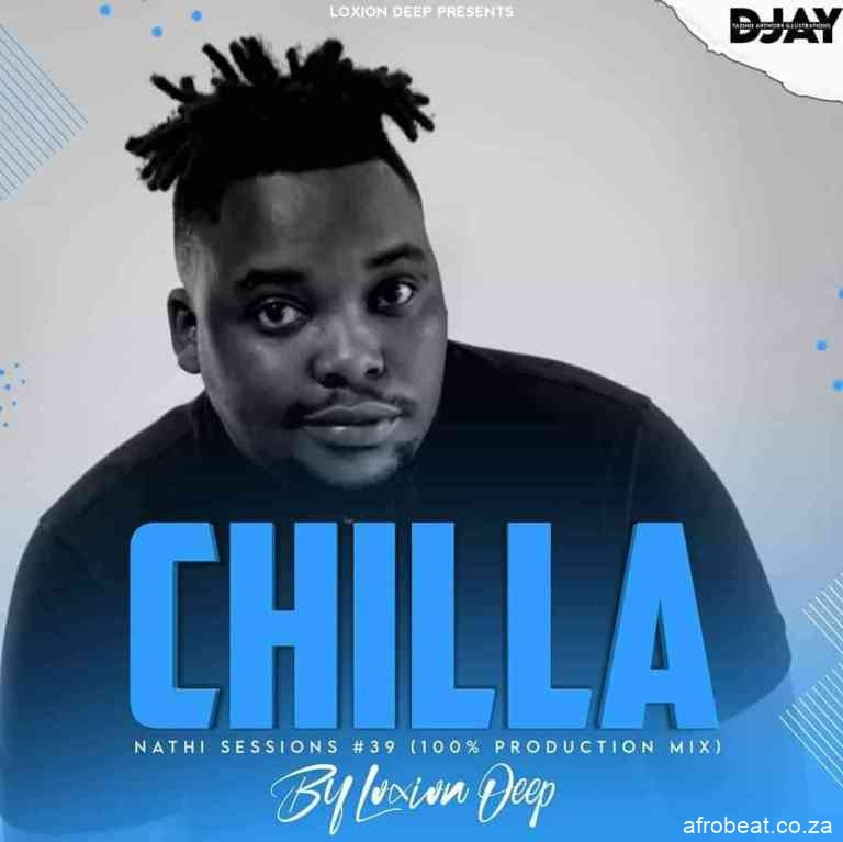 Loxion Deep – Chilla Nathi Session 39 Mix Exclusive Way Hiphopza - Loxion Deep – Chilla Nathi Session #39 Mix (Exclusive Way)