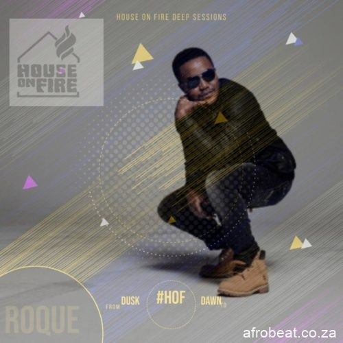 Roque – House On Fire Deep Sessions 18 Hiphopza - Roque – House On Fire Deep Sessions 18