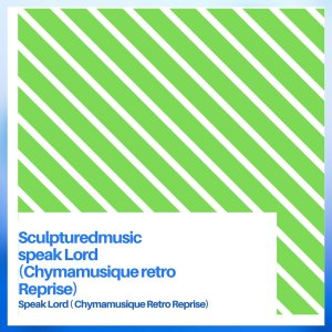 SculpturedMusic – Speak Lord Chymamusique Retro Reprise fakazadownload - SculpturedMusic – Speak Lord (Chymamusique Retro Reprise)