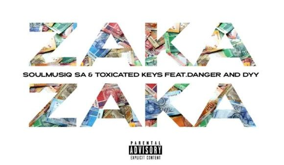 SoulMusiQ Toxicated Keys – Zaka Zaka Ft. Danger De Talented Dyy De Dancer Hiphopza 580x337 - SoulMusiQ & Toxicated Keys – Zaka Zaka Ft. Danger De Talented & Dyy De Dancer