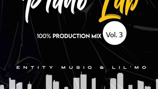 184316348 322242619469909 6006390137229048817 n 600x337 - Entity MusiQ & Lil'Mo – Piano Lab Vol 3 (100% Production Mix)