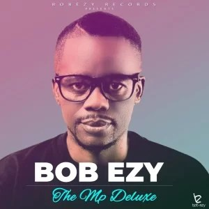 Bob Ezy – The Mp Deluxe fakazadownload - Bob Ezy – Your Love (feat. Nazli B)