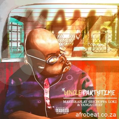 Uncle Partytime – Mama Ft. Master a Flat 031Choppa Loki Yanga Chief Hiphopza - Uncle Partytime – Mama Ft. Master a Flat, 031Choppa, Loki & Yanga Chief