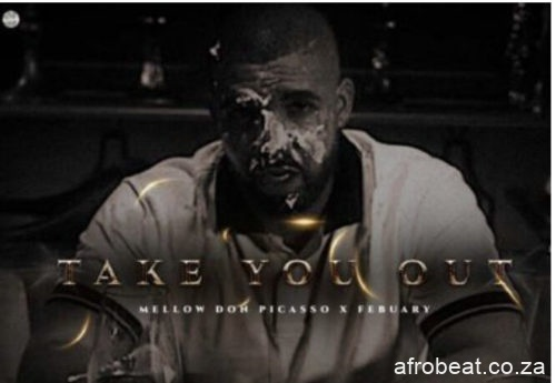Mellow Don Picasso – Take You Out Ft. February Hiphopza - Mellow Don Picasso – Take You Out Ft. February