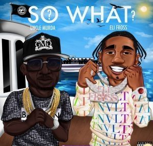 Uncle Murda So What AUDIO DOWNLOAD e1631206345913 Hip Hop More Afro Beat Za - Uncle Murda Ft. Eli Fross – So What